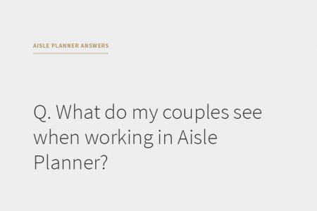 """""""What Do My Couples See in Aisle Planner?"""""""
