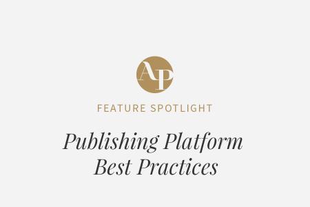 Publishing Platform Best Practices and Benefits