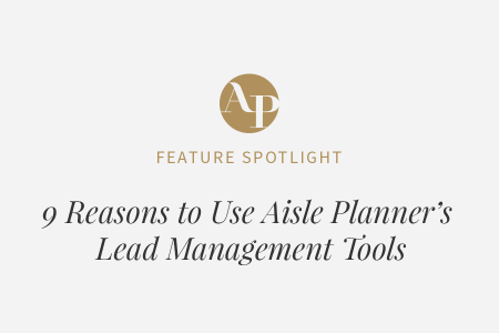 9 Reasons to Use Aisle Planner's Lead Management Tools
