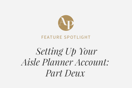 Setting Up Your Aisle Planner Account: Part Deux